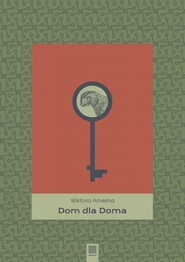 okładka Dom dla Doma, Książka   Amelina Wiktoria