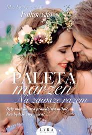 okładka Paleta marzeń Na zawsze razem, Książka | Małgorzata Falkowska