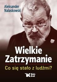 okładka Wielkie Zatrzymanie  Co się stało z ludźmi?, Książka | Nalaskowski Aleksander