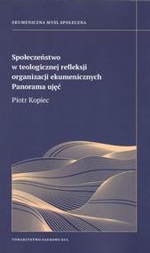 okładka Społeczeństwo w teologicznej refleksji organizacji ekumenicznych Panorama ujęć, Książka | Kopiec Piotr