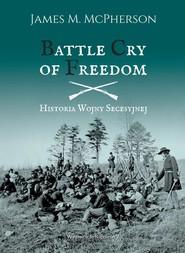 okładka Battle Cry of Freedom Historia Wojny Secesyjnej, Książka   James M. McPherson