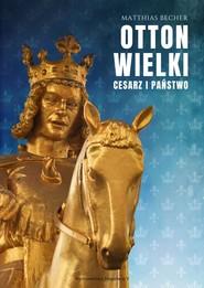 okładka Otton Wielki Cesarz i państwo, Książka   Matthias Becher