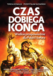 okładka Czas dobiega końca Wielkie przepowiednie dla Polski i świata, Książka | Teresa Kowalik, Przemysław Słowiński