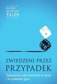 okładka Zwiedzeni przez przypadek Tajemnicza rola losowości w życiu i w rynkowej grze, Książka | Nassim Nicholas  Taleb