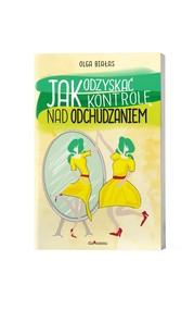 okładka Jak odzyskać kontrolę nad odchudzaniem, Książka | Białas Olga