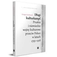 okładka Długi kulturkampf Pruskie i niemieckie wojny kulturowe przeciw Polsce w latach 1795-1918, Książka | Grzegorz  Kucharczyk
