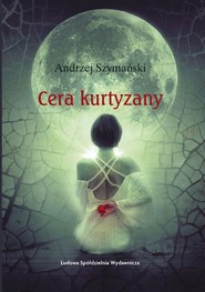 okładka Cera kurtyzany, Książka | Szymański Andrzej