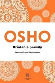 okładka Działanie prawdy Zaakceptuj to, co niepoznawalne, Książka | OSHO