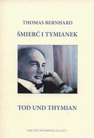 okładka Śmierć i tymianek Tod und Thymian, Książka   Thomas Bernhard