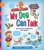okładka My Dog Can Talk Rozmówki angielskie dla dzieci Książeczka z naklejkami, Książka |