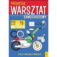 okładka Projektuję Warsztat samochodowy Rysuj Koloruj Naklejaj, Książka |