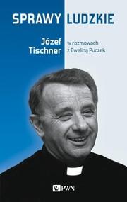 okładka Sprawy ludzkie Józef Tischner w rozmowach z Eweliną Puczek, Książka | Puczek Ewelina, Józef Tischner