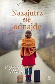 okładka Nazajutrz cię odnajdę, Książka | Magdalena Wala
