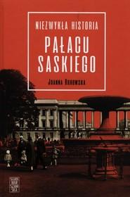 okładka Niezwykła historia Pałacu Saskiego, Książka | Joanna Borowska