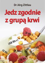 okładka Jedz zgodnie z grupą krwi, Książka | Zittlau Jorg