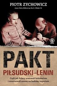 okładka Pakt Piłsudski-Lenin Czyli jak Polacy uratowali bolszewizm i zmarnowali szansę na budowę imperium, Książka | Piotr Zychowicz
