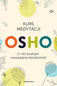 okładka Kurs medytacji 21 dni praktyki rozwijającej świadomość, Książka | OSHO