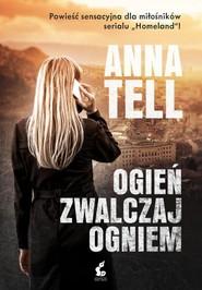okładka Ogień zwalczaj ogniem, Książka | Tell Anna