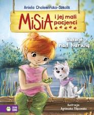 okładka Misia i jej mali pacjenci Wakacje nad Narwią, Książka | Aniela Cholewińska-Szkolik