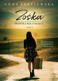 okładka Zośka Dopóki bije serce Tom 1, Książka | Stryjewska Anna