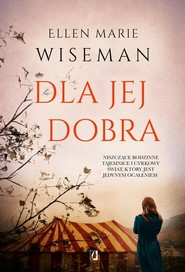 okładka Dla jej dobra, Książka | Ellen Marie Wiseman