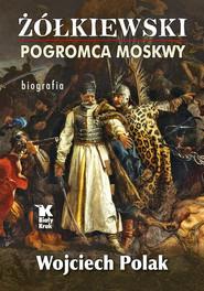 okładka Żółkiewski pogromca Moskwy, Książka | Polak Wojciech
