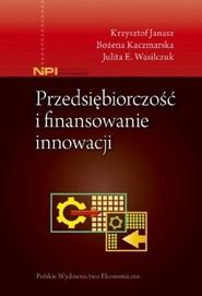 okładka Przedsiębiorczość i finansowanie innowacji, Książka | Krzysztof Janasz, Bożena Kaczmarska, Julita E. Wasilczuk