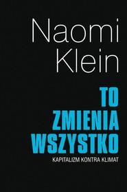 okładka To zmienia wszystko Kapitalizm kontra klimat, Książka | Naomi Klein