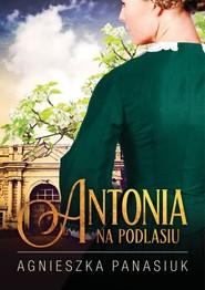 okładka Na Podlasiu Antonia, Książka   Agnieszka Panasiuk