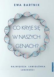 okładka Co kryje się w naszych genach? Największa łamigłówka ludzkości, Książka | Bartnik Ewa