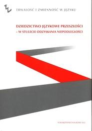 okładka Dziedzictwo językowe przeszłości - w stulecie odzyskania niepodległości, Książka |