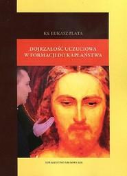 okładka Dojrzałość uczuciowa w formacji do kapłaństwa, Książka | Plata Łukasz