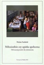 okładka Miłosierdzie czy opieka społeczna od starożytności do oświecenia, Książka | Surdacki Marian