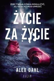okładka Życie za życie, Książka   Dahl Alex
