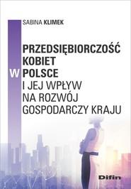 okładka Przedsiębiorczość kobiet w Polsce i jej wpływ na rozwój gospodarczy kraju, Książka | Sabina Klimek