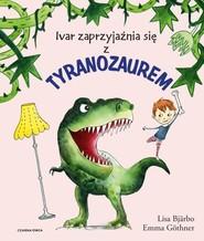 okładka Ivar zaprzyjaźnia się z tyranozaurem, Książka   Bjarbo Lisa