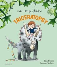 okładka Ivar ratuje głodne triceratopsy, Książka   Bjarbo Lisa