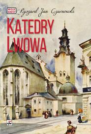 okładka Katedry Lwowa, Książka   Ryszard Jan Czarnowski
