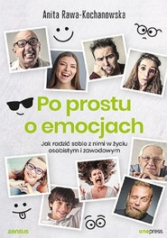 okładka Po prostu o emocjach. Jak radzić sobie z nimi w życiu osobistym i zawodowym, Książka | Anita Rawa-Kochanowska