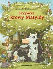 okładka Kryjówka krowy Matyldy, Książka | Steffensmeier Alexander