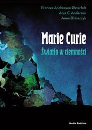 okładka Maria Skłodowska-Curie. Światło w ciemności, Książka | Frances Osterfelt, Anja C. Andersen