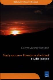 okładka Ślady sacrum w literaturze dla dzieci Studia i szkice, Książka | Lewandowicz-Nosal Grażyna