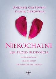 okładka Niekochalni Lęk przed bliskością, Książka | Andrzej Gryżewski, Sylwia Sitkowska