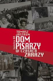 okładka Dom pisarzy w czasach zarazy, Książka | Tomasz Jastrun