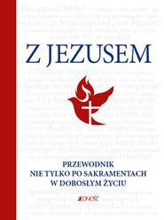 okładka Z Jezusem Przewodnik nie tylko po sakramentach w doroslym życiu, Książka   Hubert (opracowanie) Wołącewicz