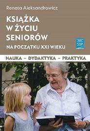 okładka Książka w życiu seniorów na początku XXI wieku, Książka | Aleksandrowicz R.