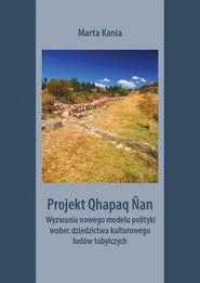 okładka Projekt Qhapaq Nan Wyzwania nowego modelu polityki wobec dziedzictwa kulturowego ludów tubylczych, Książka | Marta Kania