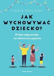 okładka Jak wychowywać dziecko?, Książka | Maria Molicka