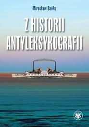 okładka Z historii antyleksykografii, Książka | Mirosław Bańko