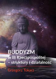okładka Buddyzm w III Rzeczpospolitej - struktury i działalność, Książka | Tokarz Grzegorz